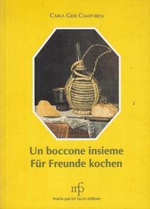 Camporesi, Carla Geri : Un boccone insieme. Für Freunde kochen. Ricette semplici per menu raffinati. Einfache Rezepte für raffinierte Gerichte.