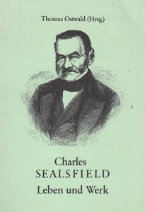 Sealsfield, Charles. - Ostwald, Thomas (Hrsg.). - Charles Sealsfield. Leben und Werk. Biographie aufgrund zeitgenössischer Presseberichte, ergänzt durch Buchauszüge aus Literaturgeschichten.