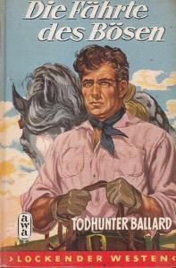 Ballard, Todhunter : Die Fährte des Bösen. ( Roman aus der Reihe ' Lockender Westen ' ).