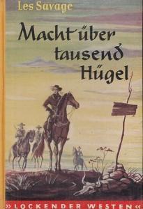 Savage, Les jr. : Macht über tausend Hügel. ( Roman aus der Reihe ' Lockender Westen ' ).