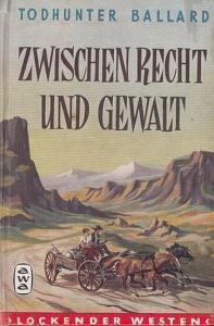 Ballard, Todhunter : Zwischen Recht und Gewalt. (Roman aus der Reihe ' Lockender Westen ' ).