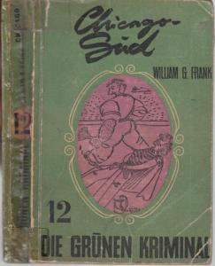 Frank, William G. : Chicago - Süd. Kriminal - Roman. Nr. 12 der Serie : Die grünen Kriminal.