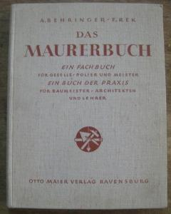Behringer, Anton / Rek, Franz : Das Maurerbuch. Ein Fachbuch für Geselle, Polier und Meister. Ein Buch der Praxis für Baumeister, Architekten und Lehrer.