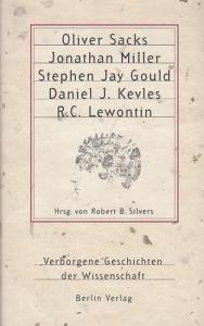 Hrsg. : Silvers, Robert B. - Autoren: Oliver Sacks / Jonathan Miller / Stephen Jay Gould / Daniel J. Kevles / R. C. Lewontin : Verborgene Geschichten der Wissenschaft.