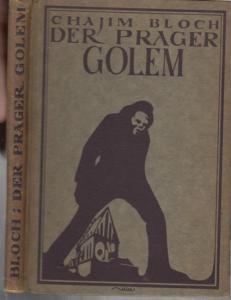 Bloch, Chajim. - Geleitwort: Hans Ludwig Held. - Der Prager Golem. Von seiner ' Geburt ' bis zu seinem ' Tod. '