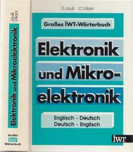 Englisch.- D. Jauß / C. Villani: Großes IWT - Wörterbuch Elektronik und Mikroelektronik. Englisch - Deutsch / Deutsch - Englisch
