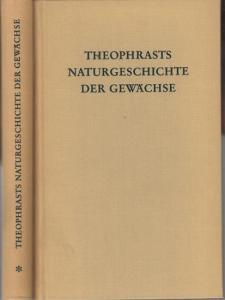 Theophrastos von Eresos. - K. Sprengel ( Übersetzung und Erläuterung ): Theophrasts Naturgeschichte der Gewächse. Komplett in 2 Bänden. Reprografischer Nachdruck.