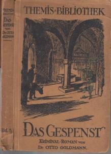 Goldmann, Otto : Das Gespenst. Kriminal - Roman. ( = Themis - Bibliothek, 5. Band ).