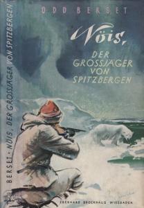 Nöis - Odd Berset: Nöis, der Großjäger von Spitzbergen.