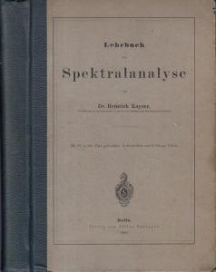 Kayser, Heinrich: Lehrbuch der Spektralanalyse. Mit 87 Holzschnitten im Text und 9 lithogr. Tafeln.
