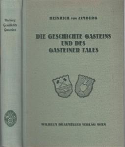 Gastein. - Zimburg, Heinrich von: Die Geschichte Gasteins und des Gasteiner Tales.