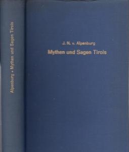 Alpenburg, Johann Nepomuk Ritter von: - Ludwig Pechstein (Einltg.): Mythen und Sagen Tirols. Gesammelt und herausgegeben von Johann Nepomuk Ritter von Alpenburg.