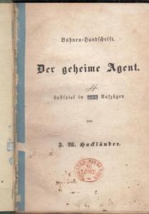 Hackländer, F.W.: Der geheime Agent. Lustspiel in fünf Aufzügen. Bühnen-Handschrift.