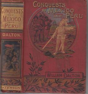 Dalton, William : Stories of the conquests of Mexico and Peru with a sketch of the early adventures of the spaniards in the new world.
