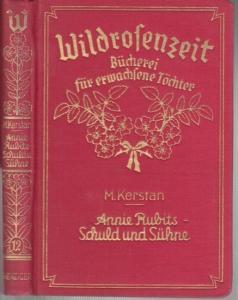 Kerstan, Maria : Annie Rubits Schuld und Sühne. Erzählung. (= Wildrosenzeit. Bücherei für erwachsene Töchter, Band 12 ).