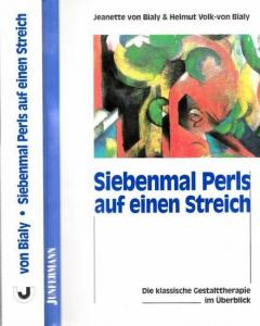 Bialy, Jeanette von / Helmut Volk-von Bialy: Siebenmal Perls auf einen Streich. Die klassische Gestalttherapie im Überblick.