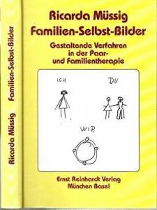 Müssig, Ricarda: Familien-Selbst-Bilder - Gestaltende Verfahren in der Paar- und Familientherapie.