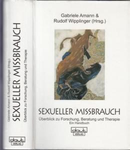 Amann, Gabriele / Rudolf Wipplinger (Hrsg.): Sexueller Mißbrauch ( Missbrauch ). Überblick zu Forschung, Beratung und Therapie. Ein Handbuch.