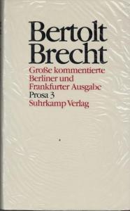 Brecht, Bertolt - Werner Hecht, Jan Knopf, Werner Mittenzwei, Klaus-Detlef Müller (Hrsg.): Bertolt Brecht - Werke, Band 18 ; Prosa 3 apart. Kommentierte Berliner und Frankfurter Ausgabe.