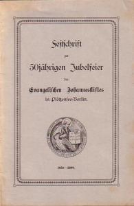 Evangelischer Johannestift: Festschrift zur 50jährigen Jubelfeier des Evangelischen Johannesstiftes in Plötzensee-Berlin 1858-1908.