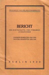 Friedrich-Wilhelm-Universität Berlin Bericht des Wirtschafts- und Fürsorge-Ausschusses. Sommer-Semester 1929 und Winter-Semester 1929/30.