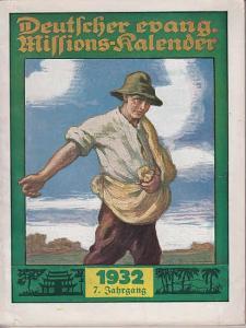 Hagens, W. (Schriftleiter): Deutscher evangelischer Missionskalender für das Jahr 1932. Ein Jahrbuch für die deutsche Christenheit zur Förderung der Missionsliebe. Jahrgang 7.