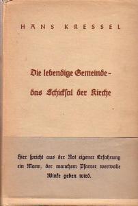 Kreßel, Hans: Die lebendige Gemeinde - das Schicksal der Kirche. Mit einem Vorwort.