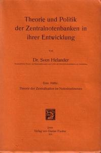 Helander, Sven: Theorie und Politik der Zentralnotenbanken in ihrer Entwicklung. Erste Hälfte: Theorie der Zentralisation im Notenbankwesen.