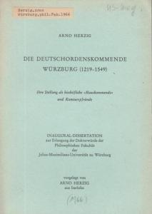 Herzig, Arno: Die Deutschordenskommende Würzburg (1219 - 1549). Ihre Stellung als bischöfliche 'Hauskommende' und Komturspfründe.