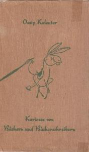 Kalenter, Ossip (1900-1976): Kurioses von Büchern und Bücherschreibern nebst allerlei Nachdenklichem zum gleichen Thema.