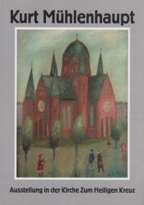 Mühlenhaupt, Kurt: Kurt Mühlenhaupt zum 75. Geburtstag : Ausstellung in der Kirche zum Heiligen Kreuz, Blücherplatz, Berlin Kreuzberg. 19.1. -29.2.1996.