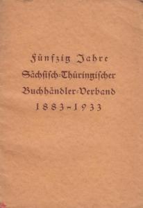 Müller, Georg (Hrsg.): Der Sächsisch-Thüringische Buchhändler-Verband 1883-1933 : Beiträge zur Geschichte des Buchhandels und buchhändlerischer Verbandsarbeit. Festschrift des Sächsisch-Thüringischen Buchhändler-Verbandes zur fünfzigjährigen Jubelfeier...