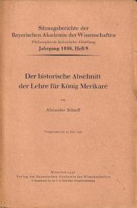 Scharff, Alexander: Der historische Abschnitt der Lehre für König Merikarê. (= Sitzungsberichte der Bayerischen Akademie der Wissenschaften, Jahrgang 1936, Heft 8).