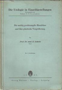 Scheele, K.: Die narbig geschrumpfte Harnblase und ihre plastische Vergrößerung. (= Die Urologie in Einzeldarstellungen).
