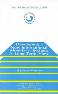 Witteveen, H. Johannes Developing a New International Monetary System: A Long-Term View. Foreword. Dorothy Betts Marvin Theatre; The George Washington University; Washington, D.C., Sunday, September 25, 1983. The 1983 Per Jacobsson Lecture.