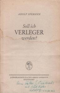 Spemann, Adolf: Soll ich Verleger werden? Ein Brief.