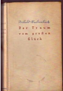 Huelsenbeck, Richard (1892-1974): Der Traum vom grossen Glück. Roman.