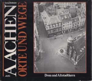 Aachen.- Holländer, Georg: Aachen : Orte und Wege. Dom und Altstadtkern.