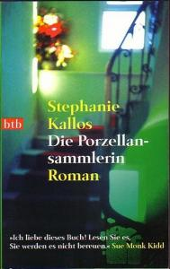 Kallos, Stephanie: Die Porzellansammlerin. Aus dem Amerikanischen übersetzt von Andrea Brandl. Roman. (= btb 73473).