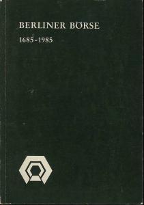 Berliner Börse (Hrsg.). Berliner Börse 1685-1985.