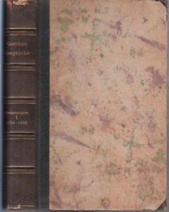 Goethe, Johann Wolfgang. - Biedermann, Flodoard Frhr. von (Hrsg.): Goethes Gespräche: Gesamtausgabe. Bd. 1 sep.: Von der Kindheit bis zum Erfurter Kongreß 1754 bis Oktober 1808.