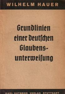 Hauer, Wilhelm: Grundlinien einer deutschen Glaubensunterweisung. Eingeleitet und herausgegeben in Verbindung mit Friedrich Solger. (= Schriften zur Deutschen Glaubensbewegung, Heft 1).