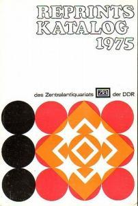 Zentralantiquariat der DDR, Leipzig. - Reprints 1975. Katalog des Zentralantiquariats der DDR, Leipzig. Gesamtverzeichnis der lieferbaren und der in Vorbereitung befindlichen Produktion. Nach dem Stand vom 31. Dezember 1974. Mit 955 Nummern.