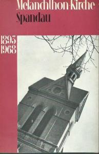 Berlin Spandau. - Melanchthon-Kirche. - Festschrift der Evangelischen Melanchthon-Kirchengemeinde Berlin-Spandau zur 75-Jahr-Feier ihrer Kirche am Jahre 1968.