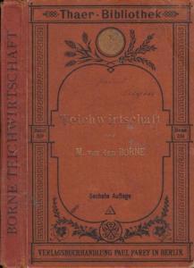 Borne, Max von dem: Teichwirtschaft. Neubearbeitet von Hans von Debschitz. (= Thaer-Bibliothek, Band 89).