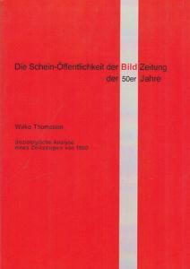 Thomssen, Wilke: Die Schein-Öffentlichkeit der Bild-Zeitung der 50er Jahre. Soziologische Analyse eines Zeitzeugen von 1960.