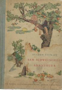 Uttley, Alison: Sam Schweinchens Abenteuer. Gezeichnet von Vera Dienst. Ins Deutsche übertragen von Friedrich Lollo-Lochner.