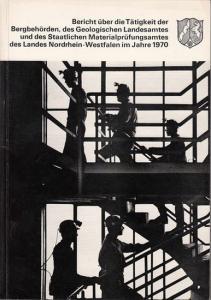 Bergbehörden. - Nordrhein-Westfalen. - Bericht über die Tätigkeit der Bergbehörden, des Geologischen Landesamtes und des Staatlichen Materialprüfungsamtes des Landes Nordrhein-Westfalen im Jahre 1970.