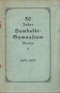 Humboldt-Gymnasium Berlin. - Cohn, Carl: Geschichte des Berliner Humboldt-Gymnasiums in den Jahren 1875-1925.