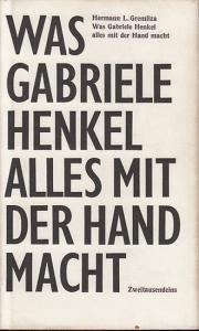 Gremliza, Hermann L.: Was Gabriele Henkel alles mit der Hand macht.